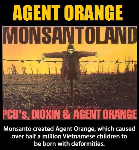 Agent Orange ... manufactured by MONSANTO!