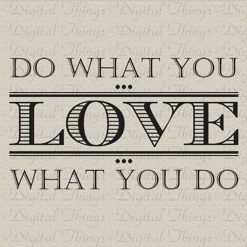 "Do What You Love Love What You Do Quote Amusing To Start The Day …""You Gotta Find What You Love To Do""  It Is"