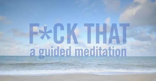 f-ck-that-a-guided-meditation